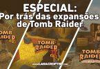 ESPECIAL: Conheça o enredo por trás das expansões Gold de Tomb Raider